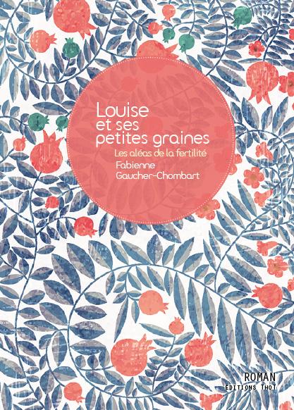 «Louise et ses petites graines», les aléas de la fertilité par Fabienne Gaucher-Chombart